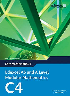 Edexcel AS and A Level Modular Mathematics Core Mathematics 4 C4 - Pledger, Keith