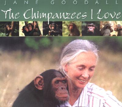 The Chimpanzees I Love: Saving Their World and Ours - Goodall, Jane