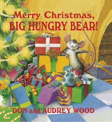 Merry Christmas, Big Hungry Bear!: Big Hungry Bear! - Wood, Don (Illustrator), and Wood, Audrey