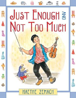 Just Enough and Not Too Much - Zemach, Kaethe, and Kaethe Zemach