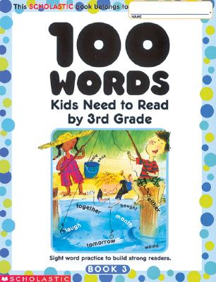 100 Words Kids Need to Read by 3rd Grade: Sight Word Practice to Build Strong Readers - Scholastic
