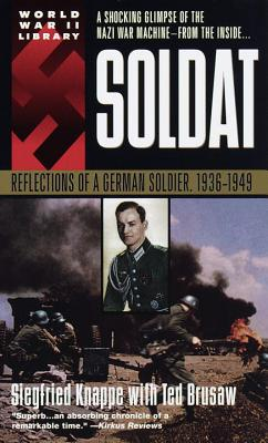 Soldat: Reflections of a German Soldier, 1936-1949 - Knappe, Siegfried, and Brusaw, Ted