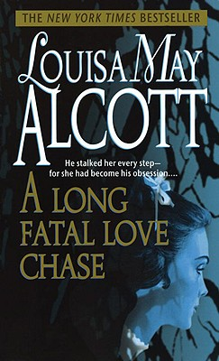 A Long Fatal Love Chase - Alcott, Louisa May