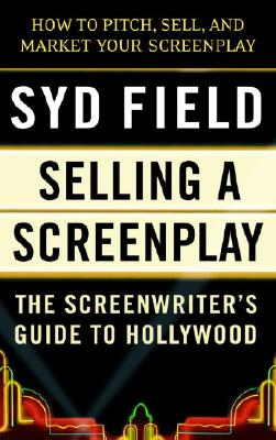 Selling a Screenplay: The Screenwriter's Guide to Hollywood - Field, Syd