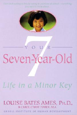 Your Seven-Year-Old: Life in A Minor Key - Ames, Louise Bates, and Ilg, Frances L, and Haber, Carol C