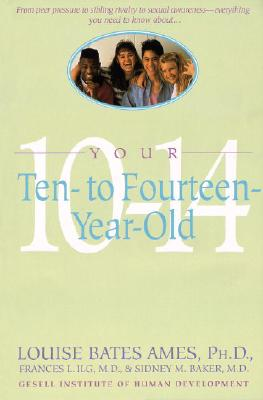 Your Ten to Fourteen Year Old - Ames, Louise Bates, and Haber, Carol C, and Ilg, Frances L