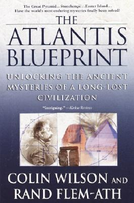 The Atlantis Blueprint: Unlocking the Ancient Mysteries of a Long-Lost Civilization - Wilson, Colin, and Flem-Ath, Rand