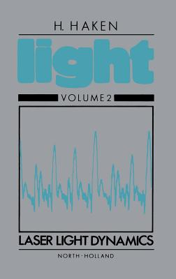 Laser Light Dynamics - Haken, H, and Unknown, Author, and Lemm, Jeffrey M