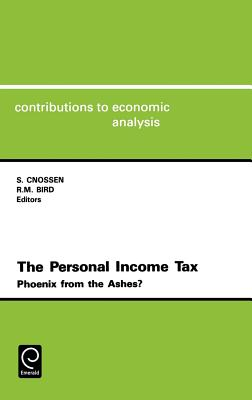 The Personal Income Tax: Phoenix from the Ahes Cea 191contributions to Economic Analysis Vol. 191 - Cnossen, Sijbren, and Bird, Richard M, and Clark, David, Professor (Editor)