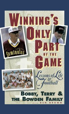 Winning's Only Part of the Game: Lessons of Life and Football - Bowden, Bobby, and Bowden, Terry, and Bowden, Family