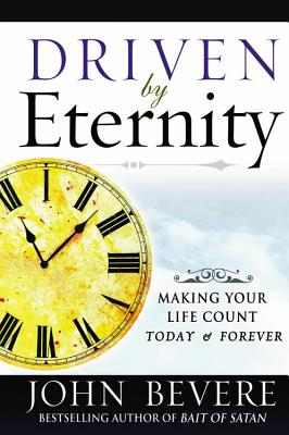 Driven by Eternity: Making Your Life Count Today and Forever - Bevere, John