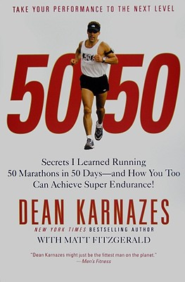 50/50: Secrets I Learned Running 50 Marathons in 50 Days--And How You Too Can Achieve Super Endurance! - Karnazes, Dean, and Fitzgerald, Matt