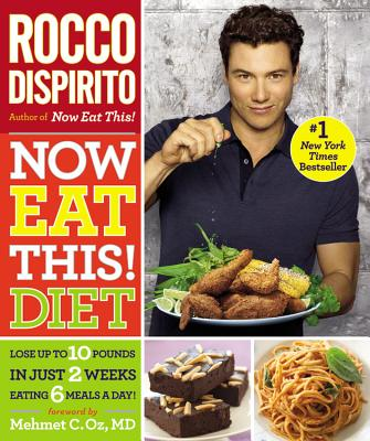Now Eat This! Diet: Lose Up to 10 Pounds in Just 2 Weeks Eating 6 Meals a Day! - DiSpirito, Rocco, and Oz, Mehmet C, M.D. (Foreword by)