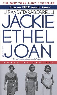 Jackie Ethel Joan: Women of Camelot - Taraborrelli, J Randy
