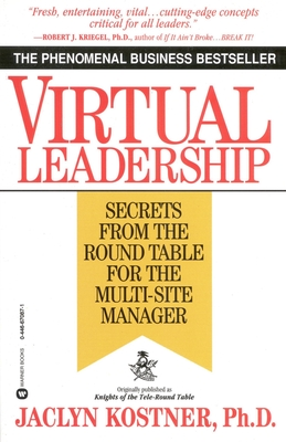 Virtual Leadership: Secrets from the Round Table for the Multi-Site Manager - Kostner, Jaclyn