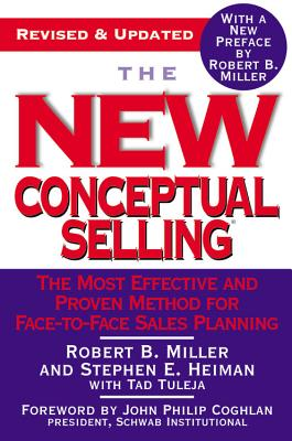 The New Conceptual Selling: The Most Effective and Proven Method for Face-To-Face Sales Planning - Miller, Robert B, and Heiman, Stephen E, and Tuleja, Tad