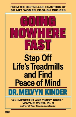 Going Nowhere Fast: Step Off Life's Treadmills and Find Peace of Mind - Kinder, Melvyn, Dr.