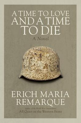 Time to Love and a Time to Die - Remarque, Erich Maria, and Lindley, Denver (Translated by)