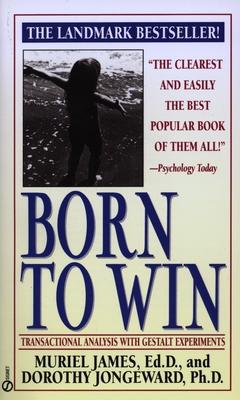 Born to Win: Transactional Analysis with Gestalt Experiments - James, Muriel, and Jongeward, Dorothy
