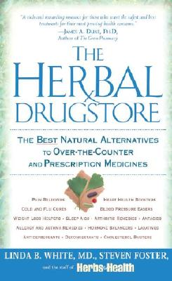 The Herbal Drugstore: The Best Natural Alternatives to Over-The-Counter and Prescription Medicines - White, Linda B, M.D., and Foster, Steven, and Staff of Herbs of Health