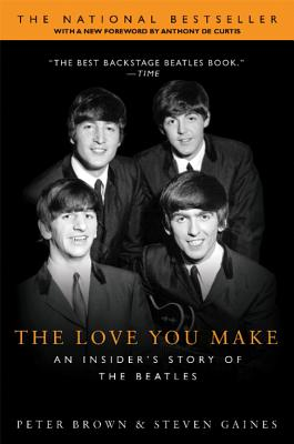 The Love You Make: An Insider's Story of the Beatles - Brown, Peter, Dr., and Gaines, Steven, and Gaines, Steven