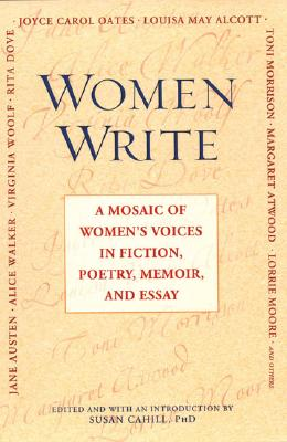 Women Write: A Mosaic of Women's Voices in Fiction, Poetry, Memoir Andessay: A Mosaic of Women's Voices in Fiction, Poetry, Memoir and Essay - Cahill, Susan (Introduction by)