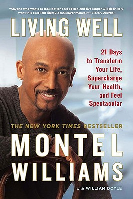 Living Well: 21 Days to Transform Your Life, Supercharge Your Health, and Feel Spectacular - Williams, Montel, and Doyle, William