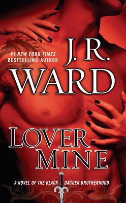 Lover Mine: A Novel of the Black Dagger Brotherhood - Ward, J R