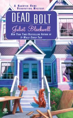 Dead Bolt: A Haunted Home Renovation Mystery - Blackwell, Juliet