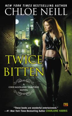 Twice Bitten: A Chicagoland Vampires Novel - Neill, Chloe