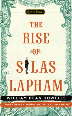 The Rise of Silas Lapham - Howells, William Dean, and Courtmanche, Jason (Afterword by), and Auchincloss, Louis (Introduction by)