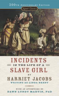 Incidents in the Life of a Slave Girl - Jacobs, Harriet, and Brent, Linda, and Martin, Dawn Lundy (Afterword by)