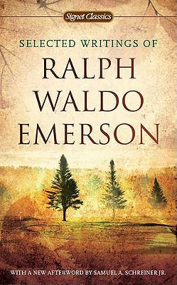 Selected Writings of Ralph Waldo Emerson - Emerson, Ralph Waldo, and Gilman, William H (Editor), and Schreiner, Samuel A, Jr. (Afterword by)