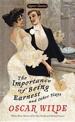 The Importance of Being Earnest and Other Plays - Wilde, Oscar, and Bruhl, Elise (Afterword by), and Gamer, Michael (Afterword by)