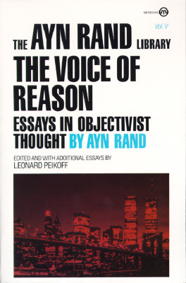 The Voice of Reason: Essays in Objectivist Thought - Rand, Ayn, and Peikoff, Leonard (Introduction by)