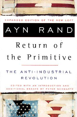 The Return of the Primitive: The Anti-Industrial Revolution - Rand, Ayn, and Schwartz, Peter (Editor)