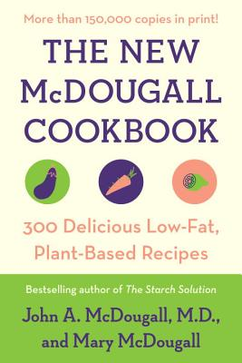 The New McDougall Cookbook: 300 Delicious Ultra-Low-Fat Recipes - McDougall, John A, and McDougall, Mary