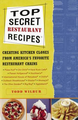 Top Secret Restaurant Recipes: Creating Kitchen Clones from America's Favorite Restaurant Chains -