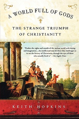 A World Full of Gods: The Strange Triumph of Christianity - Hopkins, Keith