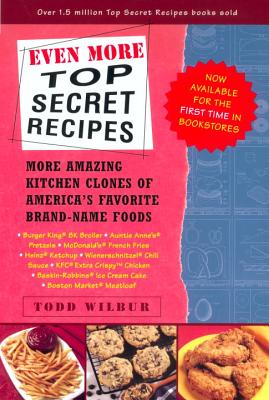 Even More Top Secret Recipes: More Amazing Kitchen Clones of America's Favorite Brand-Name Foods - Wilbur, Todd (Illustrator)
