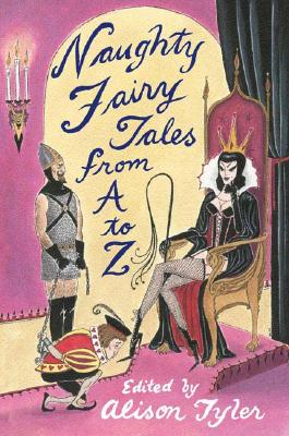 Naughty Fairy Tales from A to Z - Tyler, Alison (Editor)
