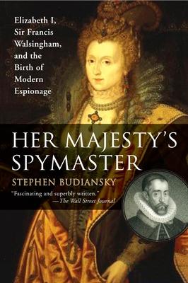 Her Majesty's Spymaster: Elizabeth I, Sir Francis Walsingham, and the Birth of Modern Espionage - Budiansky, Stephen