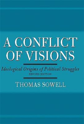 Conflict of Visions: Ideological Origins of Political Struggles - Sowell, Thomas