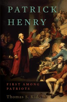 Patrick Henry: First Among Patriots - Kidd, Thomas S, Professor