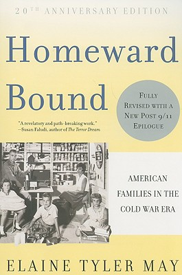Homeward Bound: American Families in the Cold War Era - May, Elaine Tyler