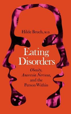 Eating Disorders: Obesity, Anorexia Nervosa, and the Person Within - Bruch, Hilde