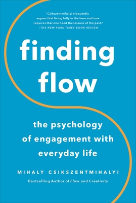 Finding Flow: The Psychology of Engagement with Everyday Life - Csikszentmihalyi, Mihaly, Dr., PhD