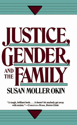 Justice, Gender, and the Family - Okin, Susan Moller