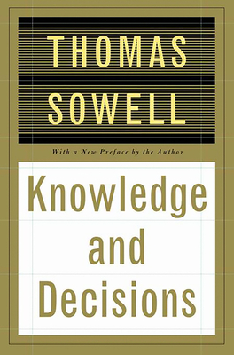 Knowledge and Decisions - Sowell, Thomas