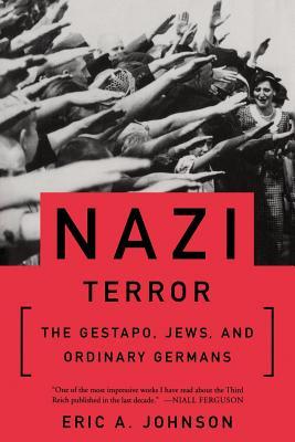 Nazi Terror: The Gestapo, Jews, and Ordinary Germans - Johnson, Eric A